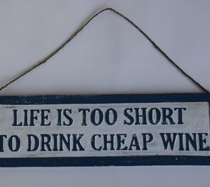 Houten blauw/wit tekstbord Life is too short to drink cheap wine